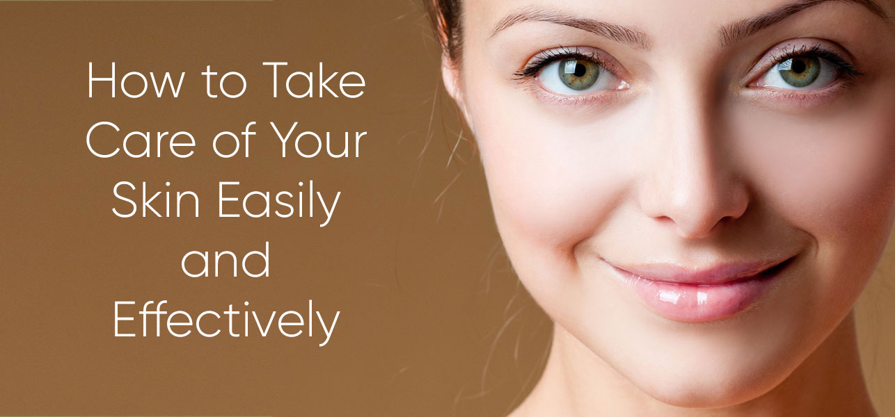 How to Take Care of Your Skin Easily and Effectively